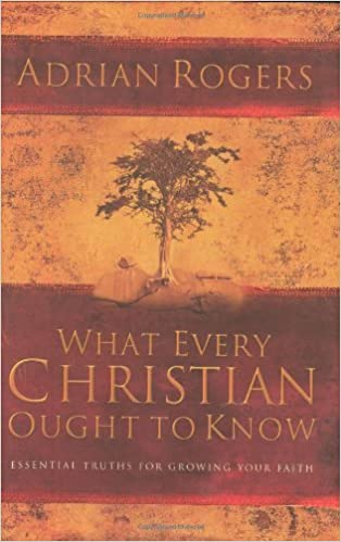 What Every Christian Ought to Know: Essential Truths for