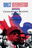 Direct Intervention : Canada-France Relations, 1967-1974, Black, Eldon, 0886292891