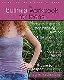 Bulimia Workbook for Teens, Lisa M. Schab, 1572248076