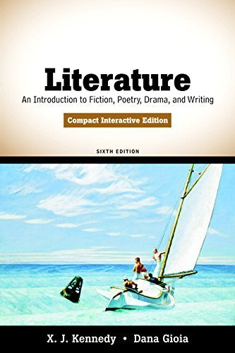 Literature: An Introduction to Fiction, Poetry, Drama, and Writing, Compact Interactive Edition (6th Edition) by X. J. Kennedy - Literature Compact Interactive