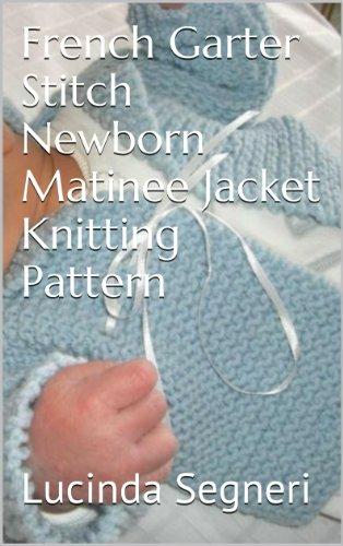 Garter Stitch Jacket - French Garter Stitch Newborn Matinee Jacket Knitting Pattern