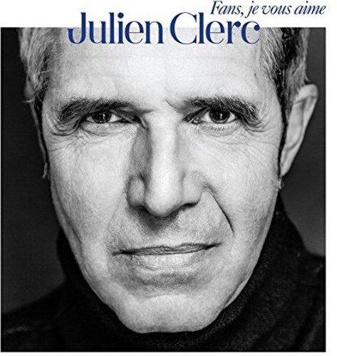 Julien Clerc - Fans, Je Vous Aime [2016]