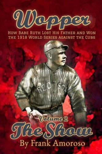 Wopper  vol. 2 The Show: How Babe Ruth Lost His Father and Won the 1918 World Series Against the Cubs pdf