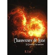Chasseuses de Lune Tome 1 - L'éveil de la sorcière (French Edition)