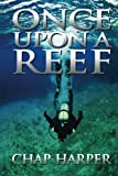 Once upon a Reef, Chap Harper, 1478380632