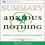 Summary: Anxious for Nothing: Finding Calm in a Chaotic World | Max Lucado