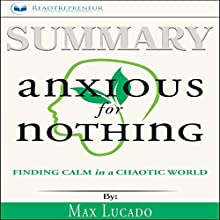 Summary: Anxious for Nothing: Finding Calm in a Chaotic World Audiobook by Max Lucado Narrated by Jorie Raine Fradella
