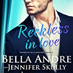 Reckless in Love: The Maverick Billionaires, Book 2 | Bella Andre,Jennifer Skully
