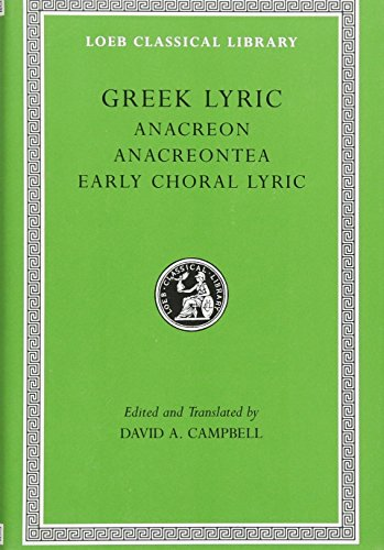 Greek Lyric II: Anacreon, Anacreontea, Choral Lyric from Olympis to Alcman (Loeb Classical Library No. 143) (Volume II)