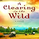 Clearing in the Wild Audiobook by Jane Kirkpatrick Narrated by Kirsten Potter