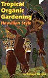Tropical Organic Gardening ~ Hawaiian Style, Richard Stevens, 0912180579
