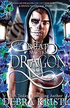 Reap Not the Dragon: Moorigad Dragon Collection Part 2 by [Kristi, Debra]