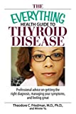 The Everything Health Guide To Thyroid Disease: Professional Advice on Getting the Right Diagnosis, Managing Your Symptoms, And Feeling Great