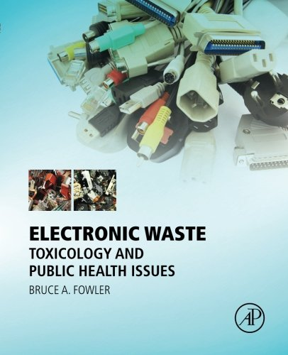 Electronic Waste: Toxicology and Public Health Issues by Fowler Bruce A