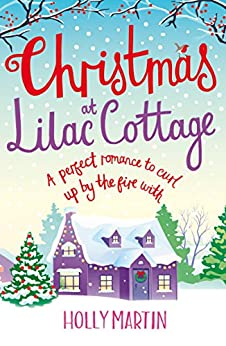 Christmas at Lilac Cottage: A perfect romance to curl up by the fire with (White Cliff Bay Book 1) by [Martin, Holly]