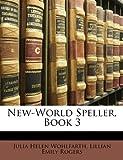 New-World Speller, Book, Julia Helen Wohlfarth and Lillian Emily Rogers, 1148128670