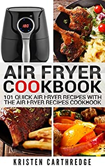 Air Fryer Cookbook: 101 Quick Air Fryer Recipes With The