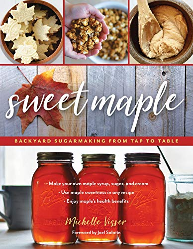 Sweet Maple: Backyard Sugarmaking from Tap to Table (Sap To Syrup)