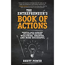 The Entrepreneurs Book of Actions: Essential Daily Exercises and Habits for Becoming Wealthier, Smarter, and More Successful