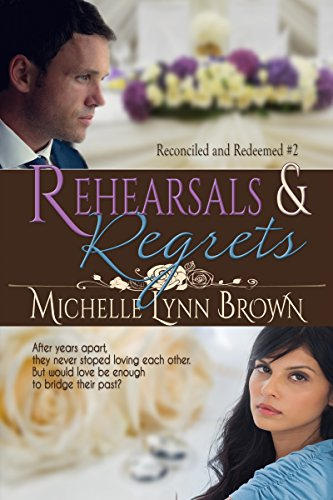 Rehearsals and Regrets (Reconciled and Redeemed Book 2) by [Brown, Michelle Lynn]