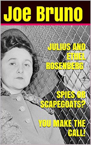 JULIUS AND ETHEL ROSENBERG SPIES OR SCAPEGOATS?  YOU MAKE THE CALL!