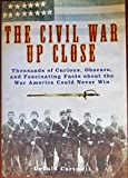 img - for CIVIL WAR UP CLOSE, THE, Thousands of Curious, Obscure, and Fascinating Facts by Donald Cartmell (2005-08-01) book / textbook / text book
