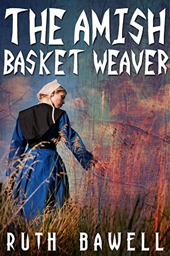 The Amish Basket Weaver (Amish Romance) (A Harmony Creek Amish Romance Book 4)