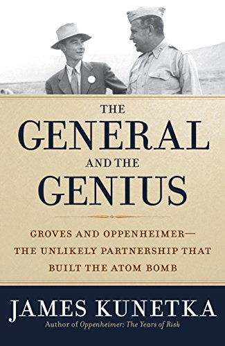 The General And The Genius  Groves And Oppenheimer   The Unlikely Partnership That Built The Atom Bomb
