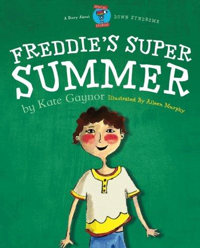 Download Freddie's Super Summer - DownSyndrome (Moonbeam book award winner 2009) - Special Stories Series 2 (Volume 1) ebook