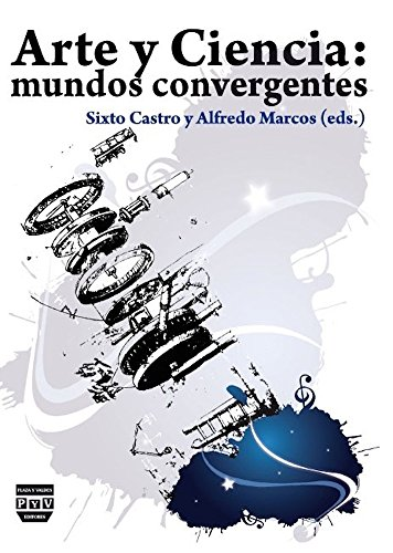 ARTE Y CIENCIA: Mundos convergentes Sixto Castro