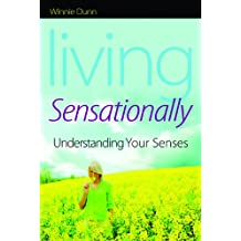 Living Sensationally: Understanding Your Senses Nov 15, 2007