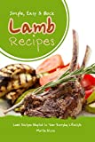 Simple, Easy & Quick Lamb Recipes: Lamb Recipes Adapted to Your Everyday Lifestyle
