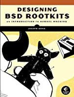 Designing BSD Rootkits: An Introduction to Kernel Hacking Front Cover