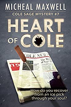 Heart of Cole: Cole Sage Mystery #7 (REVISED) (Cole Sage Mystery Series) by [Maxwell, Micheal]