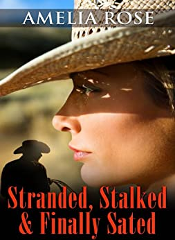 Stranded, Stalked and Finally Sated ( Western Cowboy Romance) (License to Love Book 1) by [Rose, Amelia]