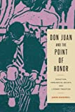 Don Juan and the Point of Honor : Seduction, Patriarchal Society, and Literary Tradition, Mandrell, James, 027106241X