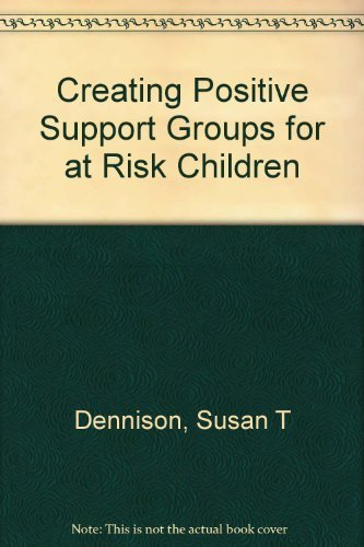 Creating Positive Support Groups for At-Risk Children: Ten Complete Curriculums for the Most Common Problems Among Eleme