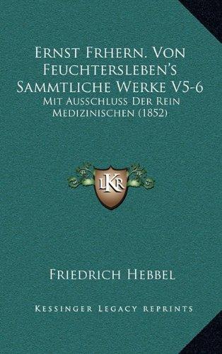 Download Ernst Frhern. Von Feuchtersleben's Sammtliche Werke V5-6: Mit Ausschluss Der Rein Medizinischen (1852) (German Edition) PDF