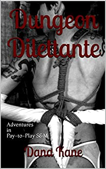 Dungeon Dilettante: Adventures in Pay-to-Play S&M by [Kane, Dana]