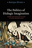 The Politics of Dialogic Imagination: Power and Popular Culture in Early Modern Japan (Chicago Studies in Practices of Meaning)