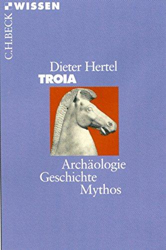 Troia: Archäologie, Geschichte, Mythos