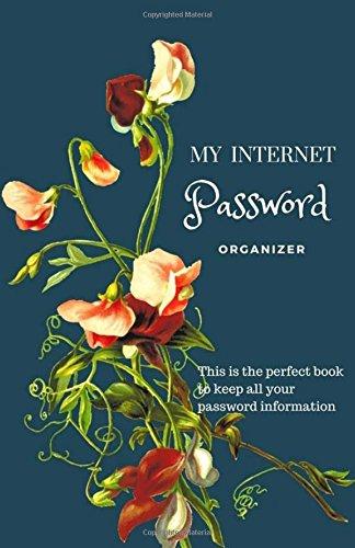 Download My Internet Password Organizer: Logbook to Protect Usernames and Passwords keeper internet online secret security, social media, bills or online ... floral design (Password Book) (Volume 1) pdf