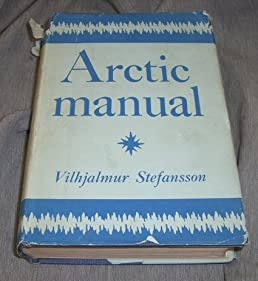 arctic manual vilhjalmur stefansson amazon com books rh amazon com Amazing Arctic Animals The Arctic Incident