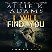 I Will Find You: A Murph & Grace Novel, Book 1 | Allie K. Adams