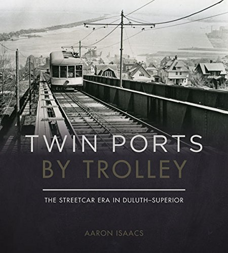 Twin Ports by Trolley: The Streetcar Era in ()