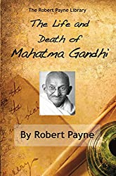 The Life and Death of Mahatma Gandhi (The Robert Payne Library Book 5)