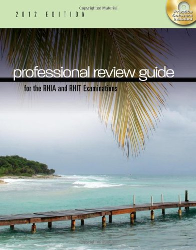 Professional Review Guide for the RHIA and RHIT Examinations, 2012 Edition (Exam Review Guides)