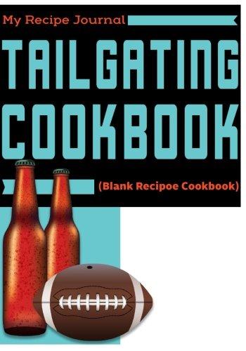 Tailgating Cookbook: Blank Recipe Cookbook, 7 x 10, 100 Blank Recipe Pages by My Recipe Journal, Blank Book Billionaire