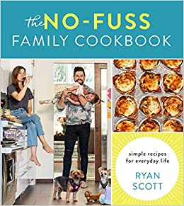 Amazon Com The No Fuss Family Cookbook Simple Recipes For Everyday Life 9780358439141 Scott Ryan Books