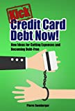 Kick Credit Card Debt Now!: New Ideas for Cutting Expenses and Becoming Debt-Free (Credit Repair, Debt Management Series Book 1)